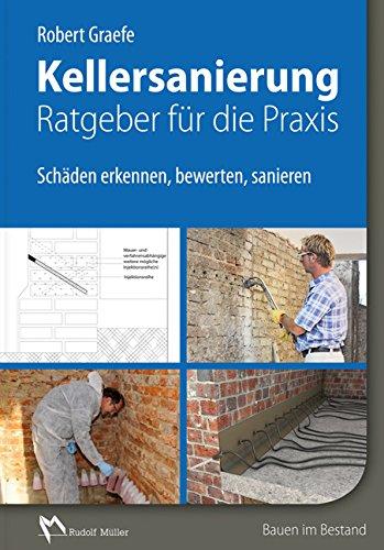 Praxistipps: Der Bauingenieur Robert Graefe informiert in seinem Buch auch über die Fallstricke der Kellersanierung (Verlag: Rudolf Müller)