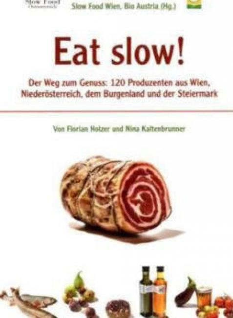 """In """"Eat Slow"""" verrät Kulinarik-Autor Florian Holzer nicht weniger als 120 regionale Slow-Food-Geheimtipps."""